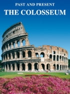 The Colosseum: Past and Present by Lozzi Roma