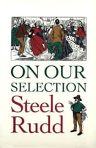 On Our Selection (Illustrated) by Steele Rudd