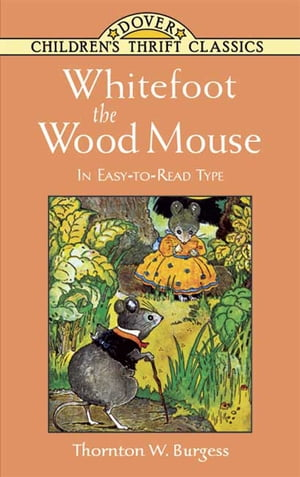 Whitefoot the Wood Mouse: In Easy-to-Read Type