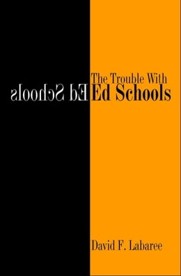 Book The Trouble with Ed Schools by Mr. David F. Labaree
