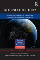 Beyond Territory: Dynamic Geographies of Innovation and Knowledge Creation