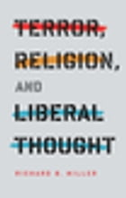 Terror, Religion, and Liberal Thought by Richard B. Miller