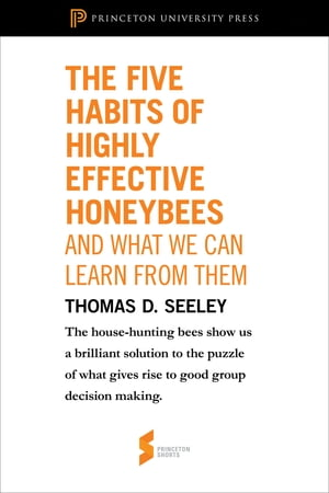 "The Five Habits of Highly Effective Honeybees (and What We Can Learn from Them) From ""Honeybee Democracy"""
