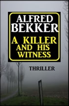 ​The Killer And His Witness by Alfred Bekker