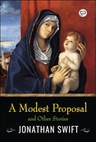 A Modest Proposal and Other Stories by Jonathan Swift
