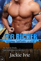 For Richer: Vampire Assassin League, #24 by Jackie Ivie