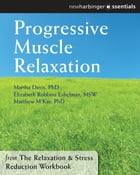 Progressive Muscle Relaxation: The Relaxation and Stress Reduction Workbook Chapter Singles
