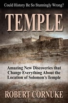 Temple: Amazing New Discoveries That Change Everything About the Location of Solomon's Temple by Robert Cornuke