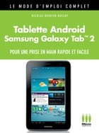Tablette Androïd Galaxy Tab 2 Mode d'Emploi Complet by Nicolas Boudier-Ducloy