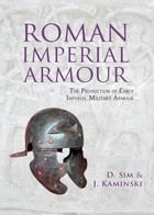 Roman Imperial Armour: The production of early imperial military armour by David Sim