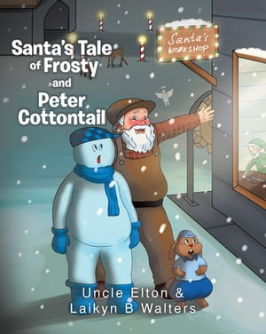 Santa's Tale of Frosty and Peter Cottontail by Uncle Elton