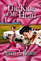 The King Of My Heart by Sherry A. Burton