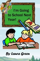 I'm Going to School Next Year! by Laura Green