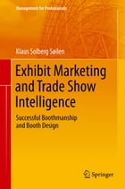 Exhibit Marketing and Trade Show Intelligence: Successful Boothmanship and Booth Design by Klaus Solberg Söilen