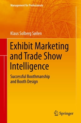 Book Exhibit Marketing and Trade Show Intelligence: Successful Boothmanship and Booth Design by Klaus Solberg Söilen