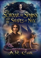 The Scholar, The Sphinx and the Shades of Nyx by A.R. Cook