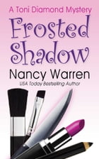 Frosted Shadow, A Toni Diamond Mystery: A Romantic Comedy Murder Mystery by Nancy Warren
