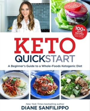 Keto Quick Start: A Beginner's Guide to a Whole-Foods Ketogenic Diet with More Than 100 Recipes by Diane Sanfilippo
