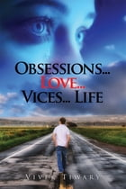 OBSESSIONS...LOVE... VICES...LIFE