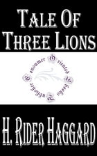 Tale of Three Lions by H. Rider Haggard