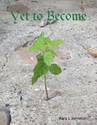 Yet to Become by Kara L Johnston