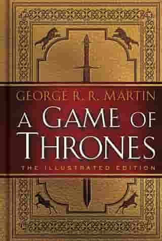 A Game of Thrones: The Illustrated Edition: A Song of Ice and Fire: Book One by George R. R. Martin