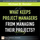 What Keeps Project Managers from Managing Their Projects by Michael B. Bender