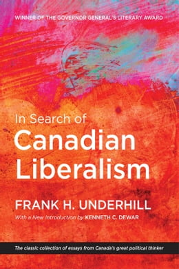Book In Search of Canadian Liberalism by Frank H. Underhill