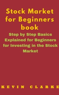 Stock Market for Beginners Book: Step By Step Basics Explained For Beginners
