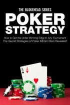 Poker Strategy:How to Get the Unfair Winning Edge In Any Tournament. The Secret Strategies Of Poker MEGA Stars Revealed! by The Blokehead