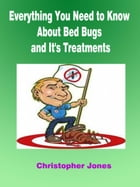 Everything You Need to Know About Bed Bugs and It's Treatments by Christopher Jones