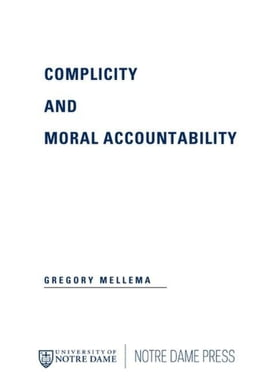 Book Complicity and Moral Accountability by Mellema, Gregory