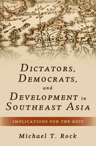 Dictators, Democrats, and Development in Southeast Asia: Implications for the Rest by Michael T. Rock