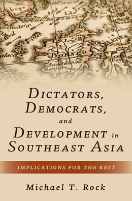 Book Dictators, Democrats, and Development in Southeast Asia: Implications for the Rest by Michael T. Rock