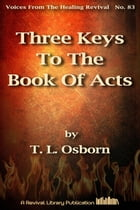 Three Keys To The Book Of Acts by T. L. Osborn