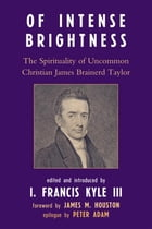 Of Intense Brightness: The Spirituality of Uncommon Christian James Brainerd Taylor
