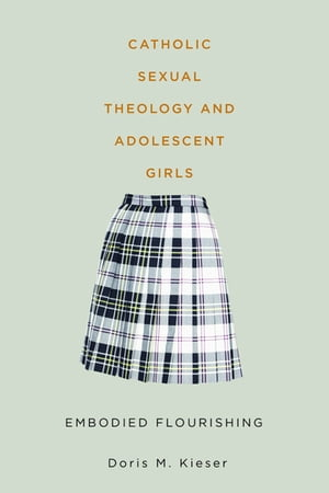 Catholic Sexual Theology and Adolescent Girls Embodied Flourishing
