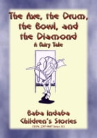 THE AXE, THE DRUM, THE BOWL, AND THE DIAMOND - A Fairy Tale: Baba Indaba's Children's Stories - Issue 311 by Anon E. Mouse
