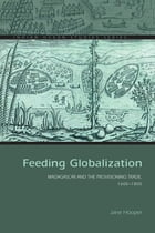 Feeding Globalization: Madagascar and the Provisioning Trade, 1600–1800 by Jane Hooper