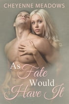 As Fate Would Have It by Cheyenne Meadows