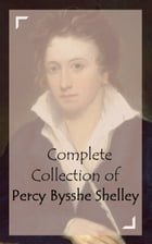 Complete Collection of Percy Bysshe Shelley by Percy Bysshe Shelley