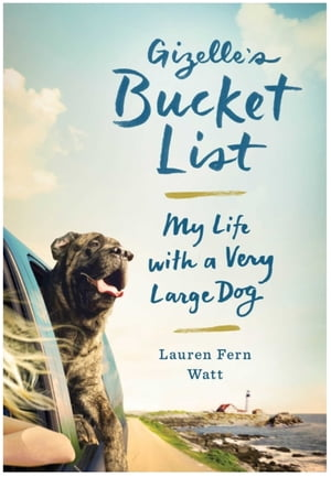 Gizelle's Bucket List My Life With A Very Large Dog
