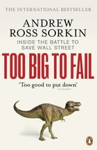 Too Big to Fail: Inside the Battle to Save Wall Street by Andrew Ross Sorkin