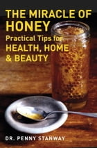 The Miracle of Honey: Practical Tips for Health, Home & Beauty by Penny Stanway