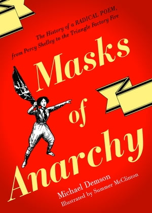 Masks of Anarchy The Story of a Radical Poem,  from Percy Shelley to the Triangle Factory Fire