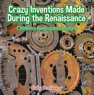 Crazy Inventions Made During the Renaissance | Children's Renaissance History by Baby Professor