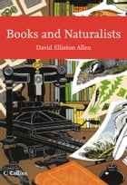 Books and Naturalists (Collins New Naturalist Library, Book 112) by David Elliston Allen