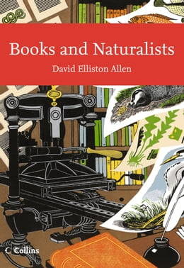 Book Books and Naturalists (Collins New Naturalist Library, Book 112) by David Elliston Allen