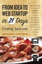 From Idea to Web Start-up in 21 Days: Creating bacn.com by Jason Glaspey