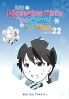 My Monster Girl's Too Cool for You, Chapter 22 by Karino Takatsu